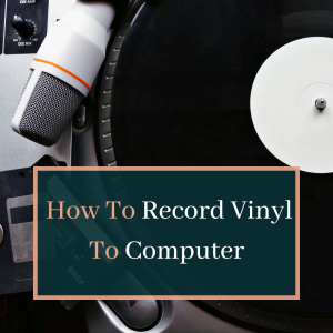 How To Record Vinyl To Computer